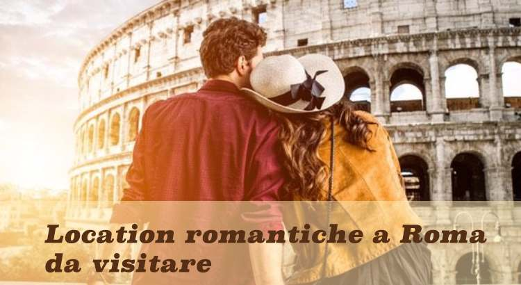 Location romantiche a Roma da vistiare